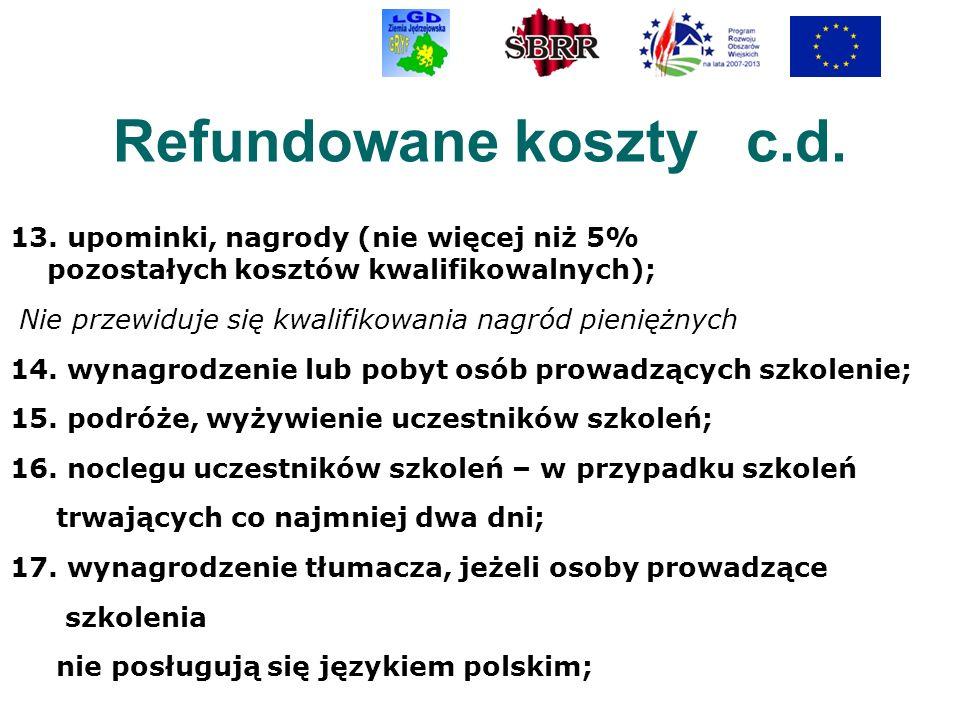 Refundowane koszty c.d. 13. upominki, nagrody (nie więcej niż 5% pozostałych kosztów kwalifikowalnych); Nie przewiduje się kwalifikowania nagród pieni
