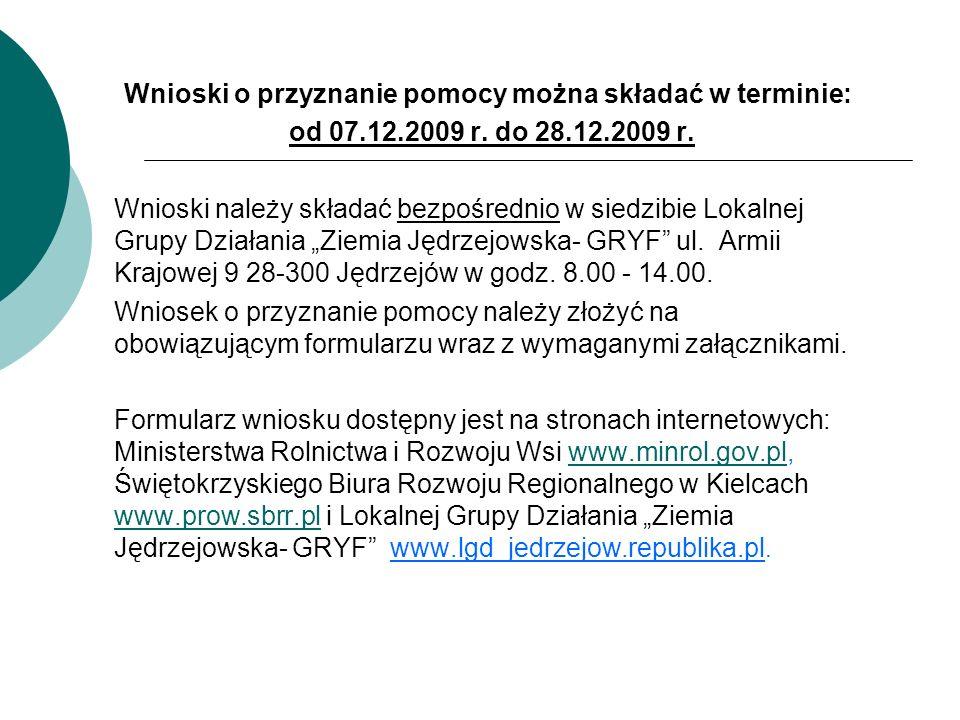 Wnioski o przyznanie pomocy można składać w terminie: od 07.12.2009 r. do 28.12.2009 r. Wnioski należy składać bezpośrednio w siedzibie Lokalnej Grupy