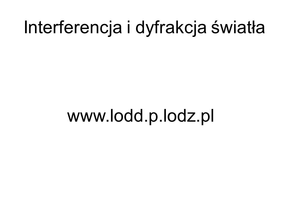 Interferencja Powstanie stałego w czasie rozkładu miejsc, w których fale się wzmacniają bądź osłabiają (czyli prążków interferencyjnych) Warunki interferencji: 1)Jednakowa częstotliwość 2)Stała w czasie różnica faz 3)Jednakowa polaryzacja