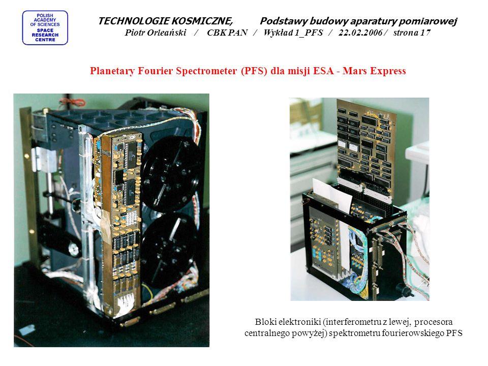 Interferometr spektrometru fourierowskiego PFS Planetary Fourier Spectrometer (PFS) dla misji ESA - Mars Express TECHNOLOGIE KOSMICZNE, Podstawy budowy aparatury pomiarowej Piotr Orleański / CBK PAN / Wykład 1_PFS / 22.02.2006 / strona 16