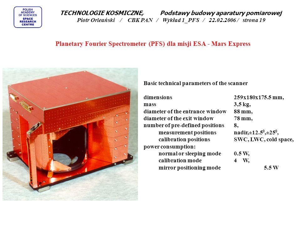 System blokowania interferometru spektrometru fourierowskiego PFS Planetary Fourier Spectrometer (PFS) dla misji ESA - Mars Express TECHNOLOGIE KOSMICZNE, Podstawy budowy aparatury pomiarowej Piotr Orleański / CBK PAN / Wykład 1_PFS / 22.02.2006 / strona 18