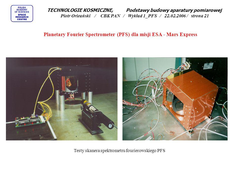 Planetary Fourier Spectrometer (PFS) dla misji ESA - Mars Express TECHNOLOGIE KOSMICZNE, Podstawy budowy aparatury pomiarowej Piotr Orleański / CBK PAN / Wykład 1_PFS / 22.02.2006 / strona 20