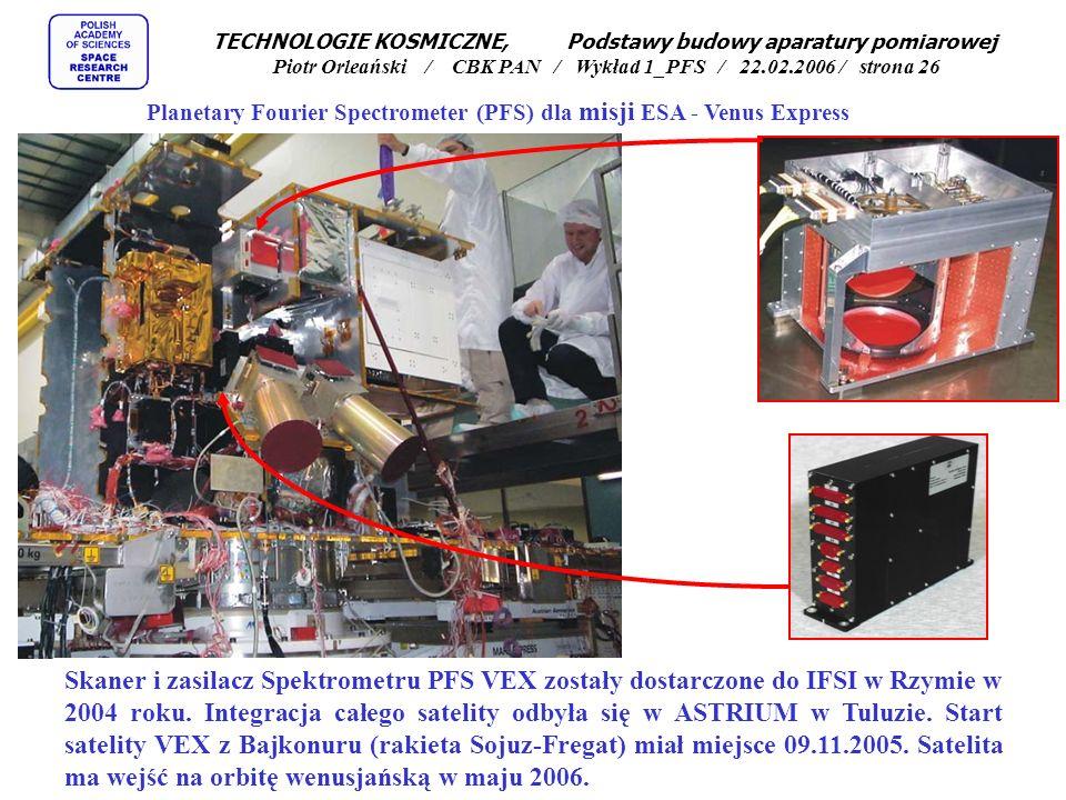 TECHNOLOGIE KOSMICZNE, Podstawy budowy aparatury pomiarowej Piotr Orleański / CBK PAN / Wykład 1_PFS / 22.02.2006 / strona 25 Planetary Fourier Spectrometer (PFS) dla misji ESA - Venus Express