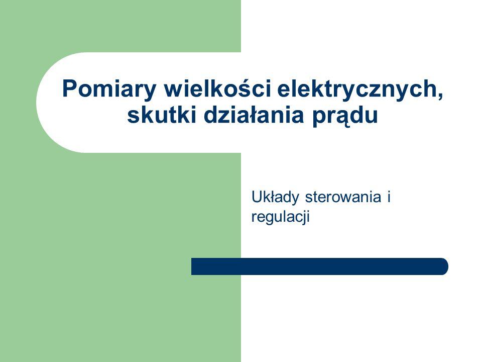 Pomiary wielkości elektrycznych, skutki działania prądu Układy sterowania i regulacji