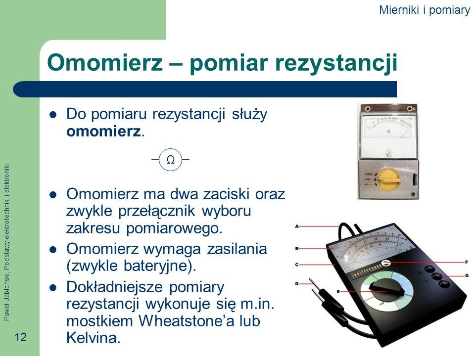 Paweł Jabłoński, Podstawy elektrotechniki i elektroniki 12 Omomierz – pomiar rezystancji Do pomiaru rezystancji służy omomierz. Omomierz ma dwa zacisk