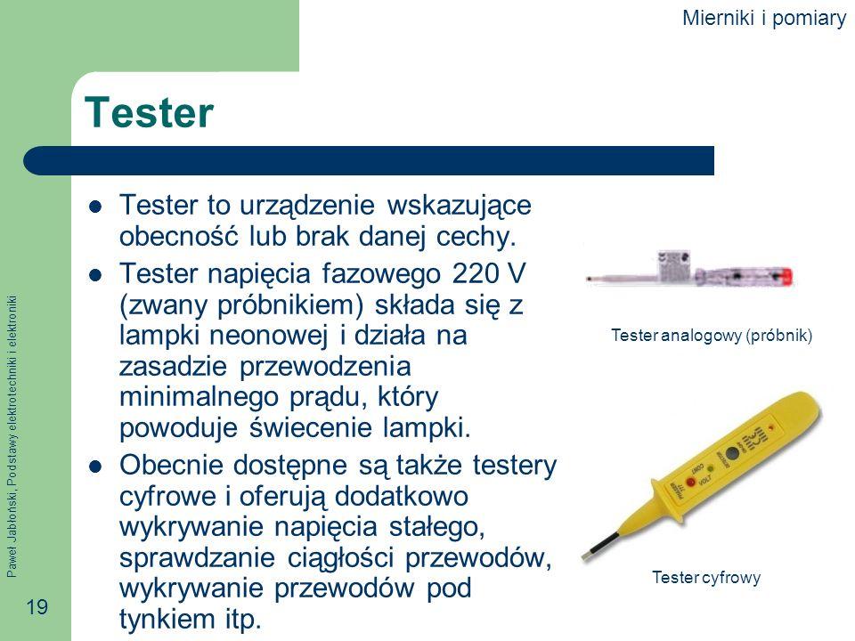 Paweł Jabłoński, Podstawy elektrotechniki i elektroniki 19 Tester Tester to urządzenie wskazujące obecność lub brak danej cechy. Tester napięcia fazow