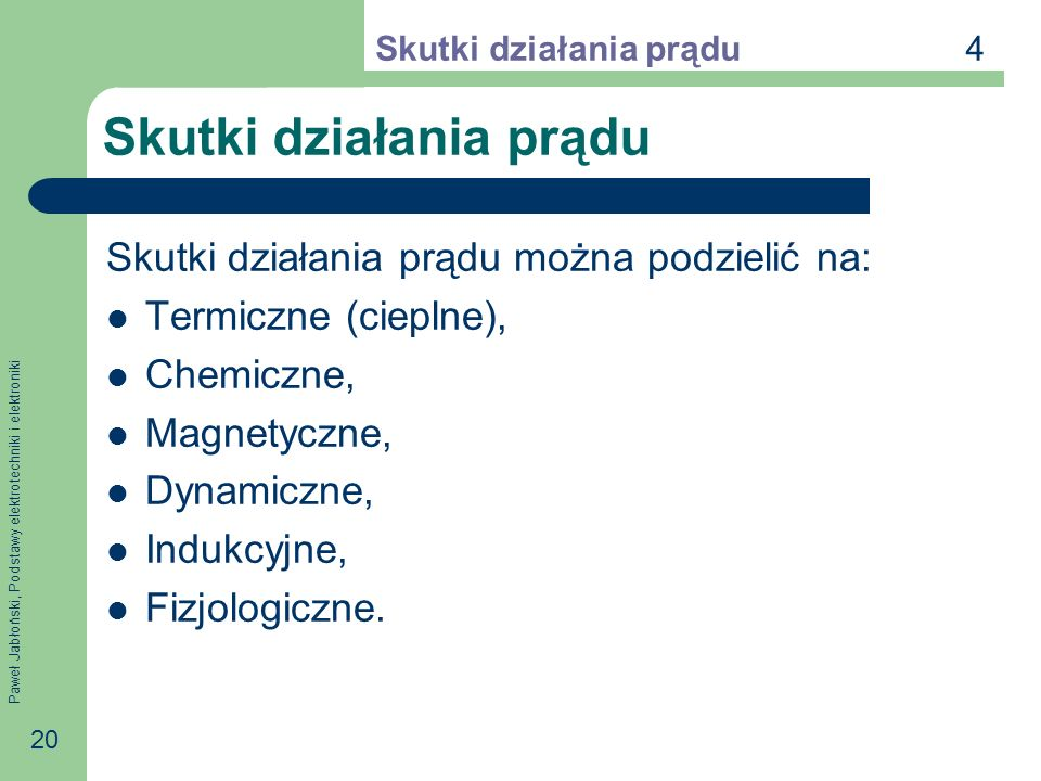 Paweł Jabłoński, Podstawy elektrotechniki i elektroniki 20 Skutki działania prądu Skutki działania prądu można podzielić na: Termiczne (cieplne), Chem
