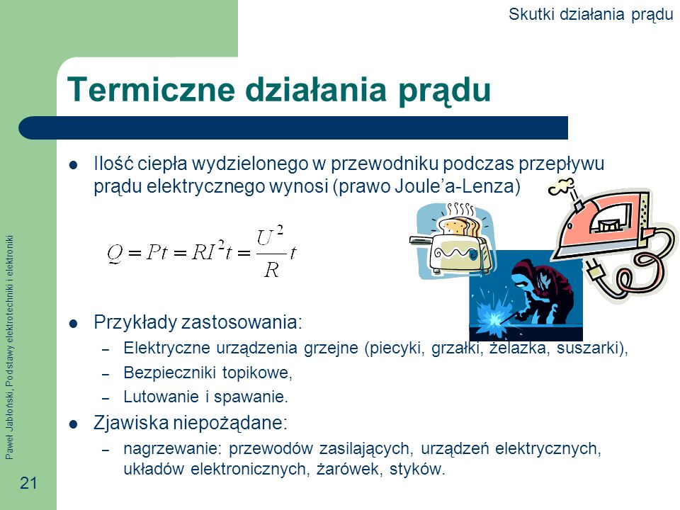 Paweł Jabłoński, Podstawy elektrotechniki i elektroniki 21 Ilość ciepła wydzielonego w przewodniku podczas przepływu prądu elektrycznego wynosi (prawo