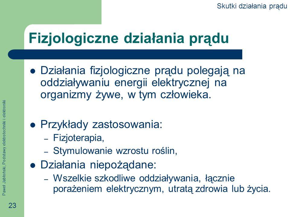 Paweł Jabłoński, Podstawy elektrotechniki i elektroniki 23 Fizjologiczne działania prądu Działania fizjologiczne prądu polegają na oddziaływaniu energ