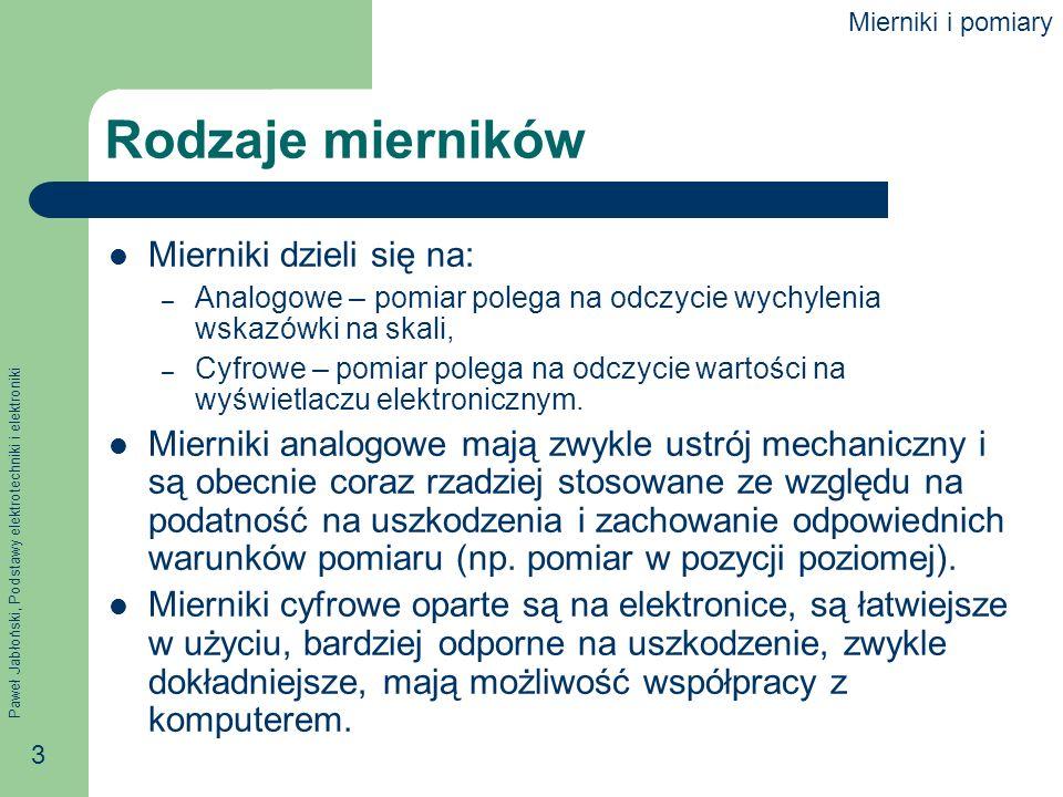 Paweł Jabłoński, Podstawy elektrotechniki i elektroniki 3 Rodzaje mierników Mierniki dzieli się na: – Analogowe – pomiar polega na odczycie wychylenia