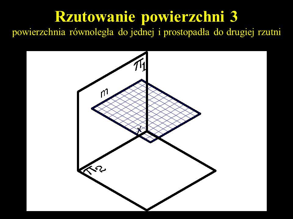 Rzutowanie powierzchni 3 powierzchnia równoległa do jednej i prostopadła do drugiej rzutni