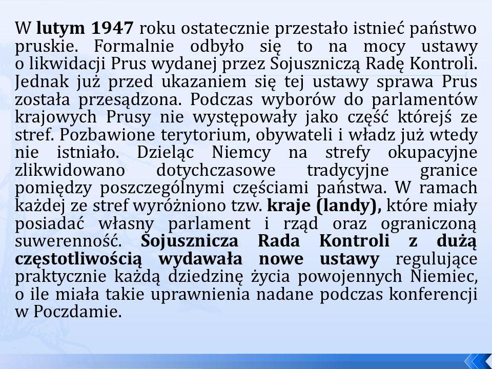 W lutym 1947 roku ostatecznie przestało istnieć państwo pruskie.