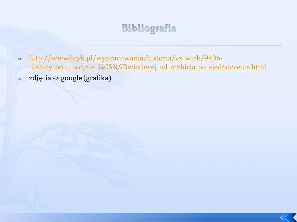 http://www.bryk.pl/wypracowania/historia/xx_wiek/9436- niemcy_po_ii_wojnie_%C5%9Bwiatowej_od_rozbicia_po_zjednoczenie.html http://www.bryk.pl/wypracowania/historia/xx_wiek/9436- niemcy_po_ii_wojnie_%C5%9Bwiatowej_od_rozbicia_po_zjednoczenie.html zdjęcia -> google (grafika)