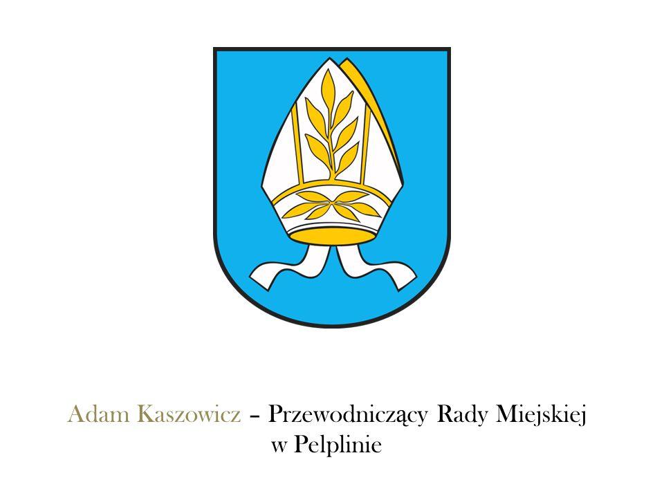 Adam Kaszowicz – Przewodnicz ą cy Rady Miejskiej w Pelplinie