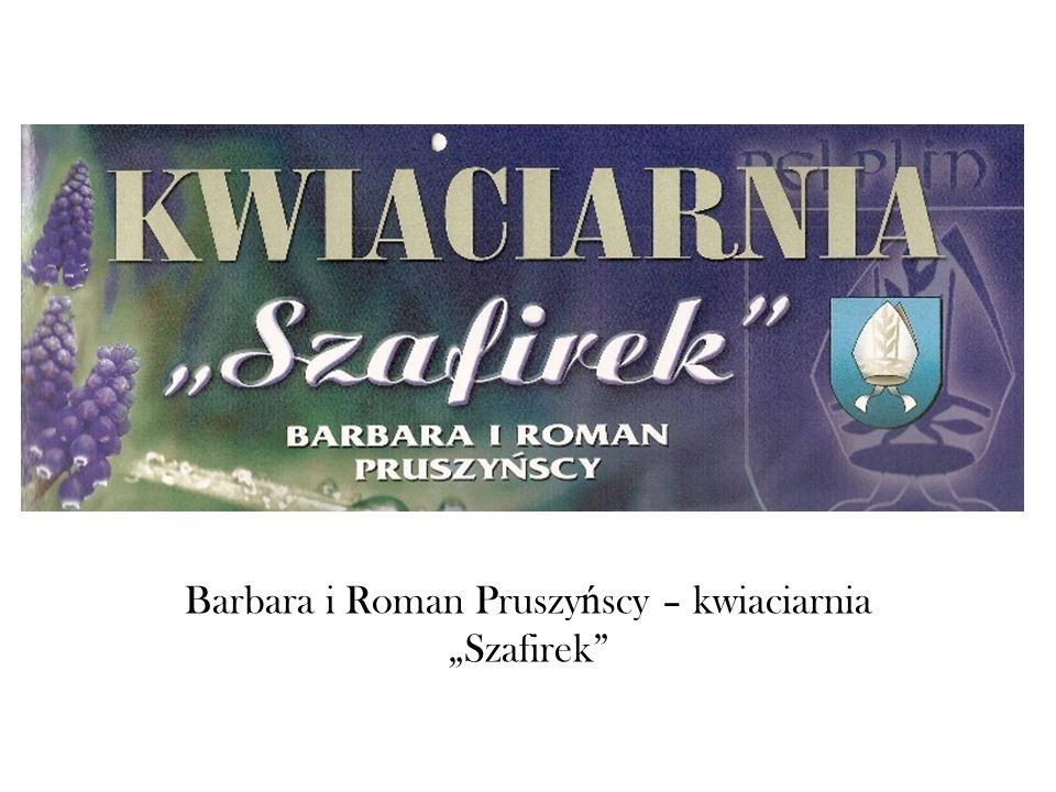 Barbara i Roman Pruszy ń scy – kwiaciarnia Szafirek