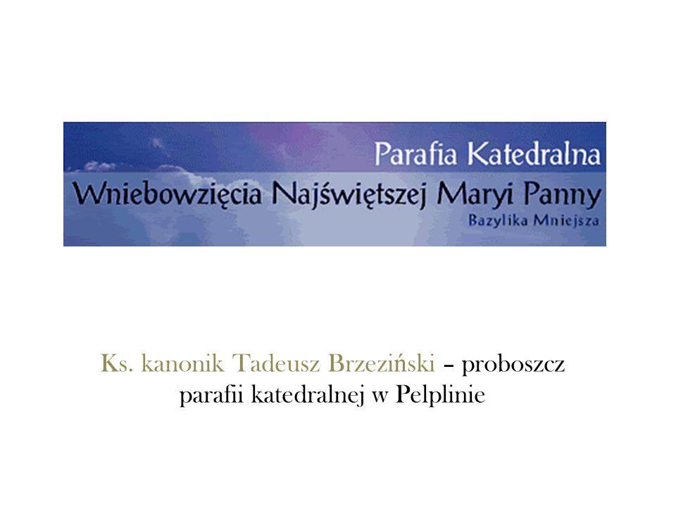 Ks. kanonik Tadeusz Brzezi ń ski – proboszcz parafii katedralnej w Pelplinie