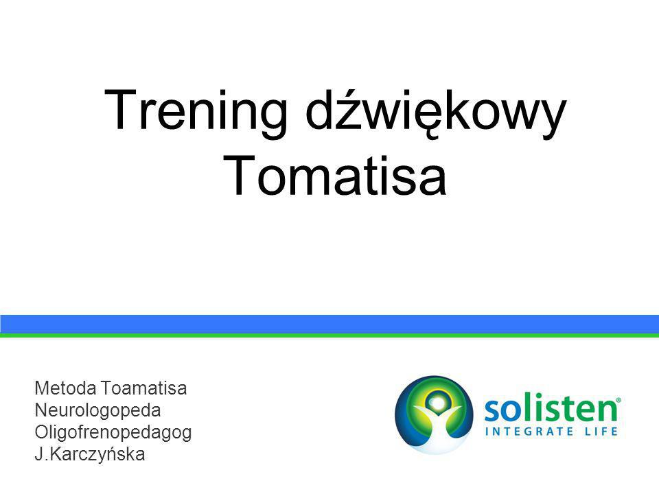 Trening dźwiękowy Tomatisa Metoda Toamatisa Neurologopeda Oligofrenopedagog J.Karczyńska