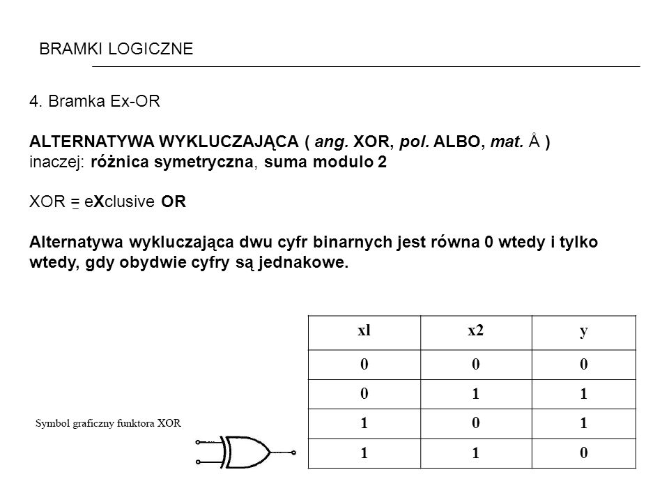 4.Bramka Ex-OR ALTERNATYWA WYKLUCZAJĄCA ( ang. XOR, pol.