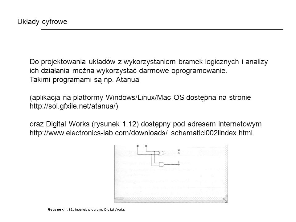 Do projektowania układów z wykorzystaniem bramek logicznych i analizy ich działania można wykorzystać darmowe oprogramowanie.