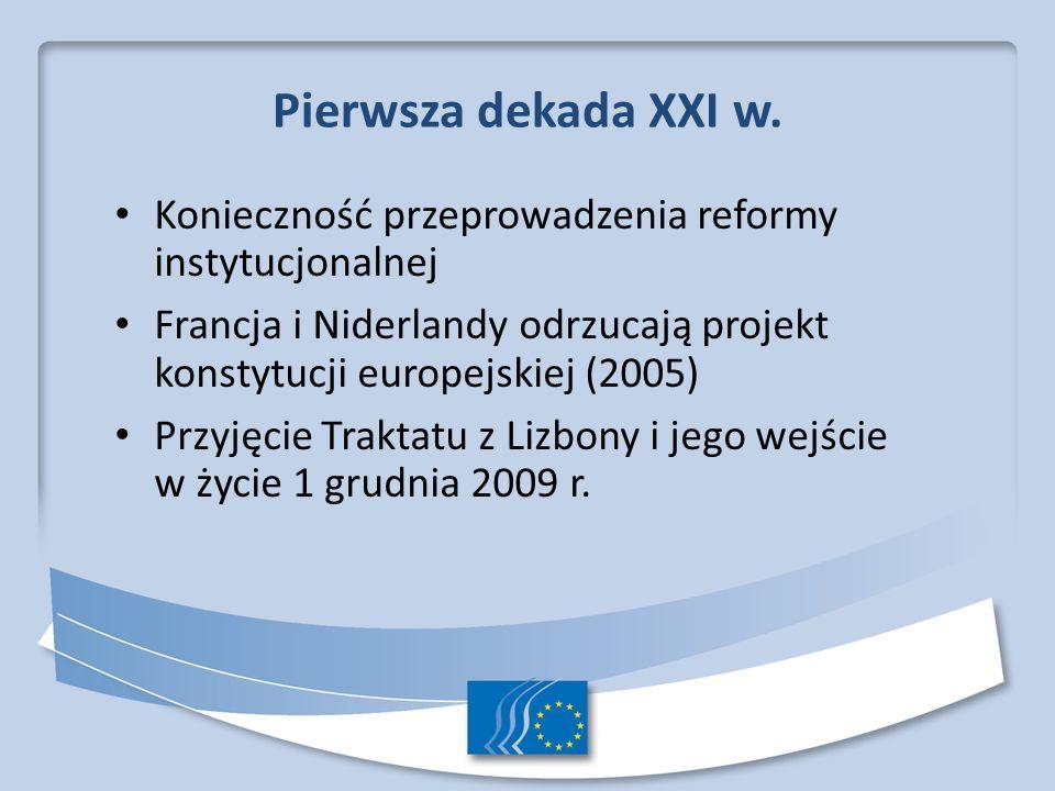 Pierwsza dekada XXI w. Konieczność przeprowadzenia reformy instytucjonalnej Francja i Niderlandy odrzucają projekt konstytucji europejskiej (2005) Prz