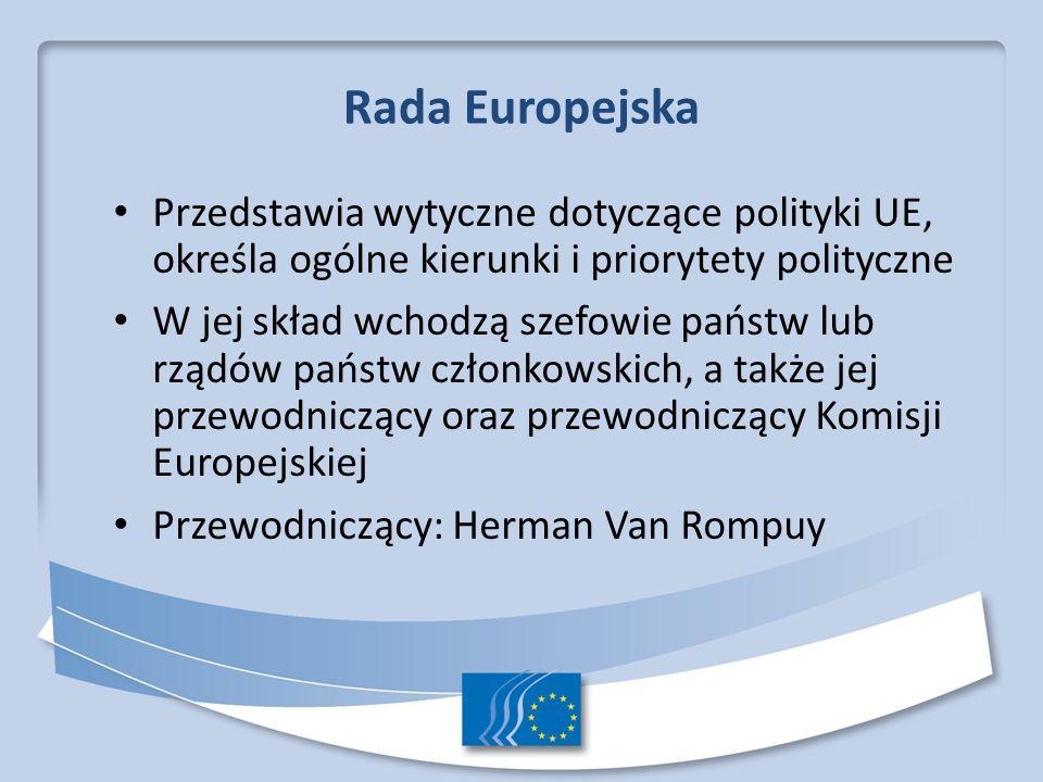 Rada Europejska Przedstawia wytyczne dotyczące polityki UE, określa ogólne kierunki i priorytety polityczne W jej skład wchodzą szefowie państw lub rz