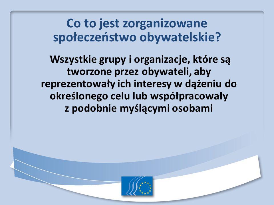 Co to jest zorganizowane społeczeństwo obywatelskie? Wszystkie grupy i organizacje, które są tworzone przez obywateli, aby reprezentowały ich interesy