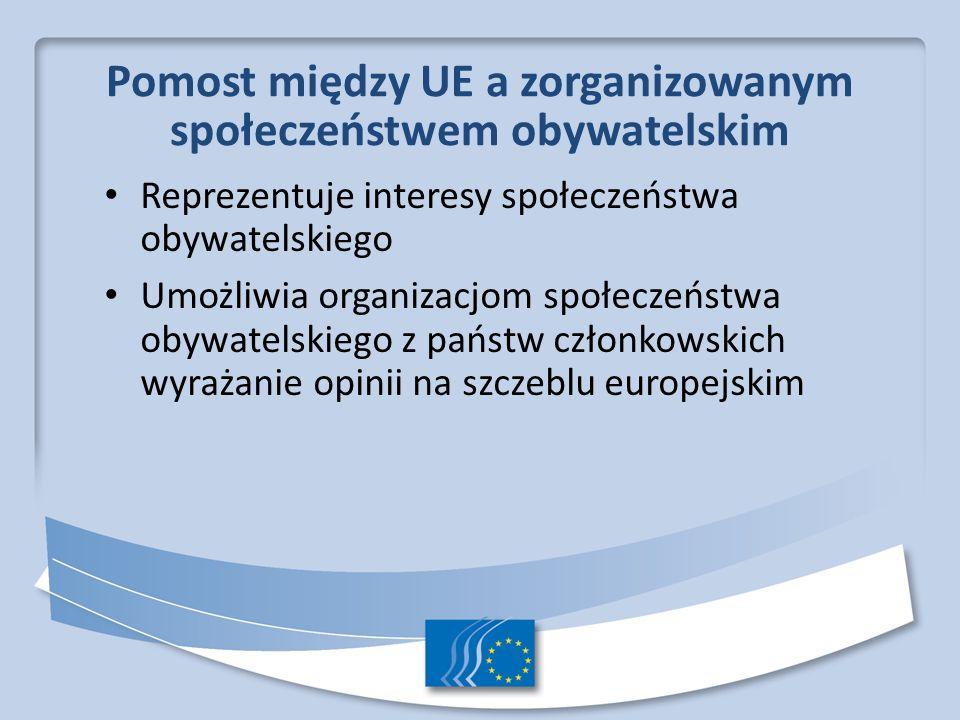 Pomost między UE a zorganizowanym społeczeństwem obywatelskim Reprezentuje interesy społeczeństwa obywatelskiego Umożliwia organizacjom społeczeństwa