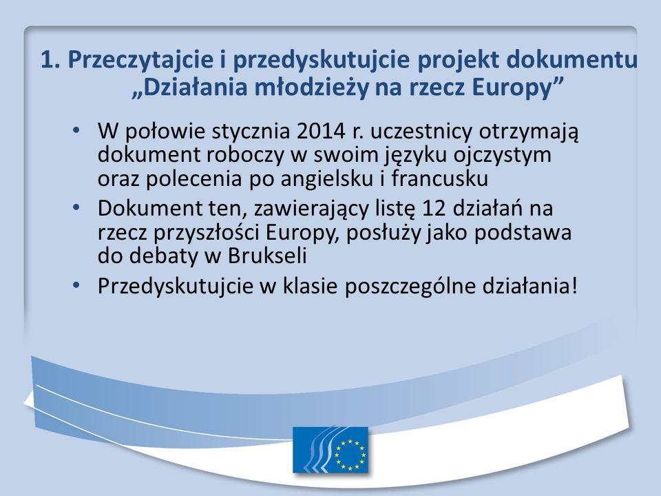 1. Przeczytajcie i przedyskutujcie projekt dokumentu Działania młodzieży na rzecz Europy W połowie stycznia 2014 r. uczestnicy otrzymają dokument robo
