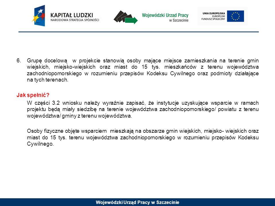 Wojewódzki Urząd Pracy w Szczecinie 6.Grupę docelową w projekcie stanowią osoby mające miejsce zamieszkania na terenie gmin wiejskich, miejsko-wiejski