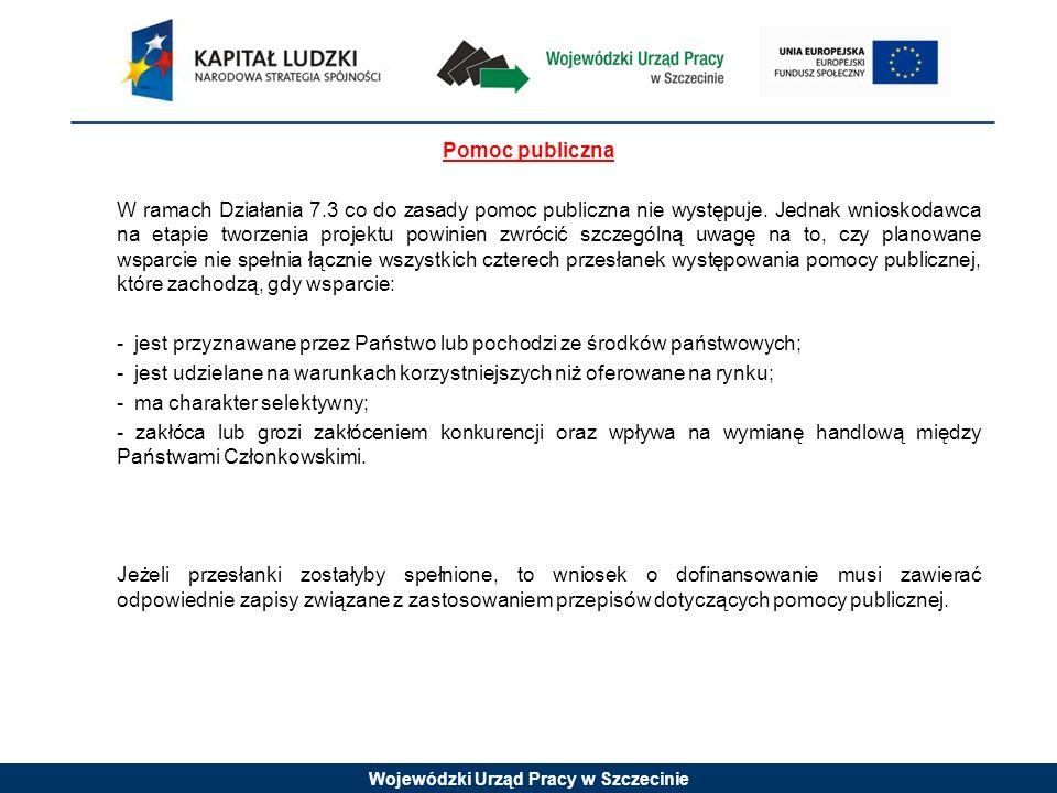 Wojewódzki Urząd Pracy w Szczecinie Pomoc publiczna W ramach Działania 7.3 co do zasady pomoc publiczna nie występuje. Jednak wnioskodawca na etapie t