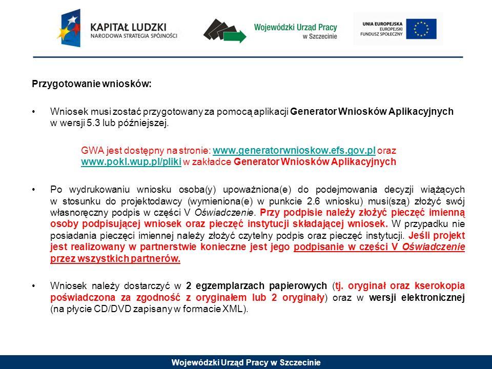 Wojewódzki Urząd Pracy w Szczecinie Przygotowanie wniosków: Wniosek musi zostać przygotowany za pomocą aplikacji Generator Wniosków Aplikacyjnych w we