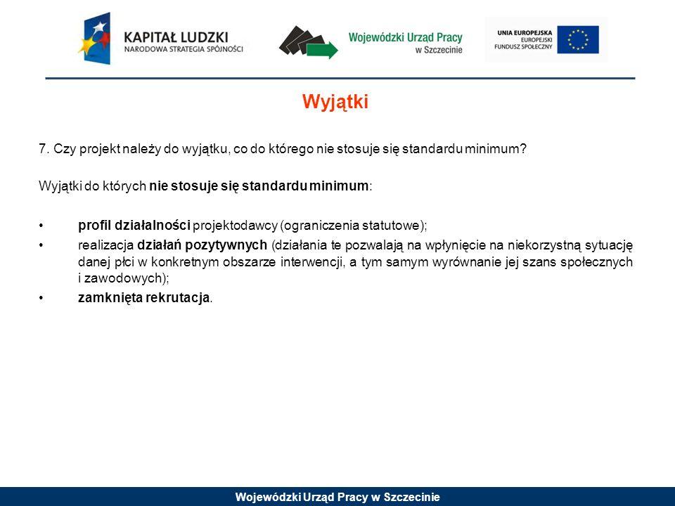 Wojewódzki Urząd Pracy w Szczecinie 7. Czy projekt należy do wyjątku, co do którego nie stosuje się standardu minimum? Wyjątki do których nie stosuje