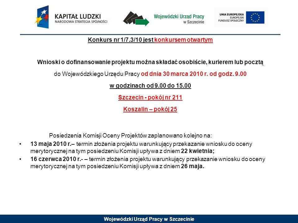 Wojewódzki Urząd Pracy w Szczecinie Konkurs nr 1/7.3/10 jest konkursem otwartym Wnioski o dofinansowanie projektu można składać osobiście, kurierem lu