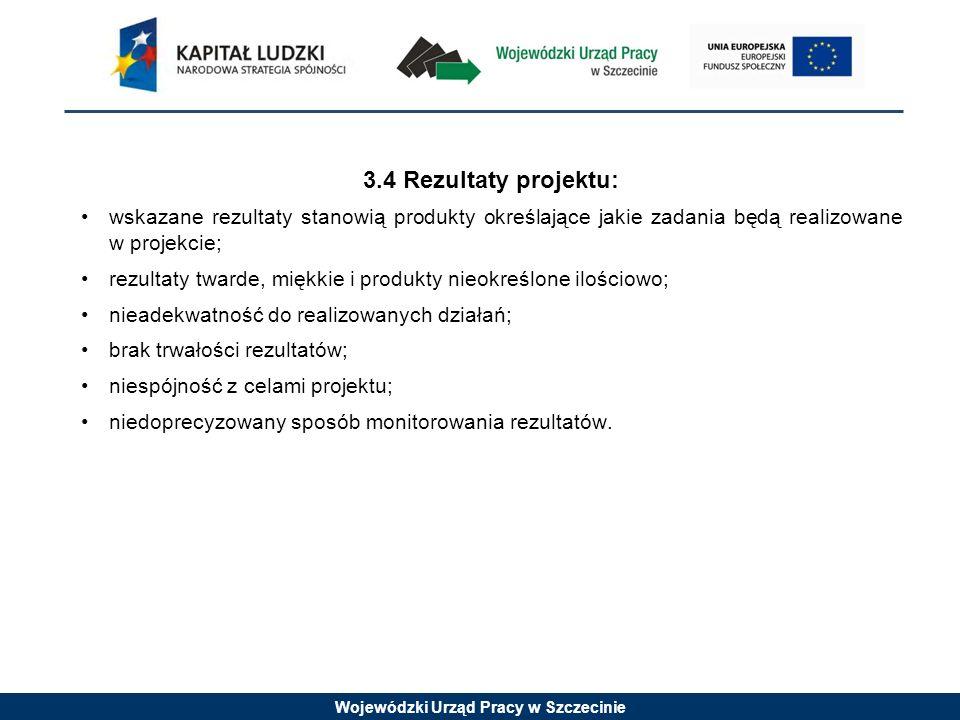 Wojewódzki Urząd Pracy w Szczecinie 3.4 Rezultaty projektu: wskazane rezultaty stanowią produkty określające jakie zadania będą realizowane w projekci