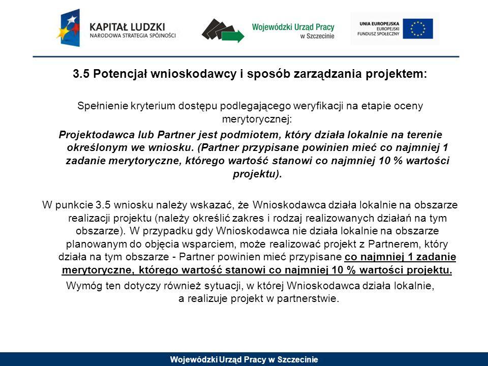 Wojewódzki Urząd Pracy w Szczecinie 3.5 Potencjał wnioskodawcy i sposób zarządzania projektem: Spełnienie kryterium dostępu podlegającego weryfikacji