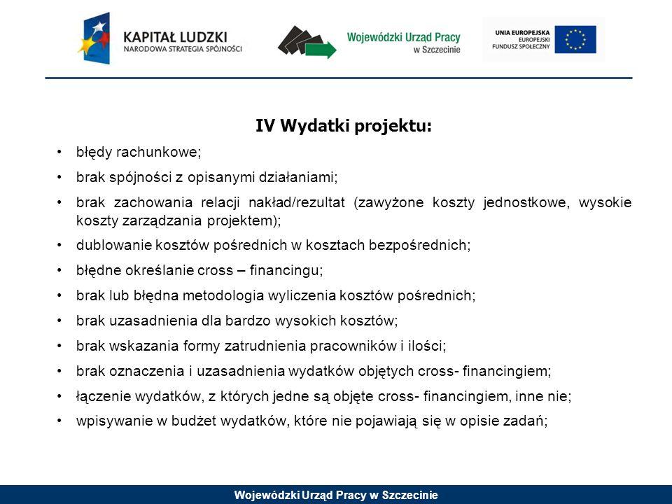 Wojewódzki Urząd Pracy w Szczecinie IV Wydatki projektu: błędy rachunkowe; brak spójności z opisanymi działaniami; brak zachowania relacji nakład/rezu