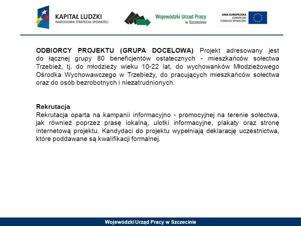 Wojewódzki Urząd Pracy w Szczecinie ODBIORCY PROJEKTU (GRUPA DOCELOWA) Projekt adresowany jest do łącznej grupy 80 beneficjentów ostatecznych - mieszk