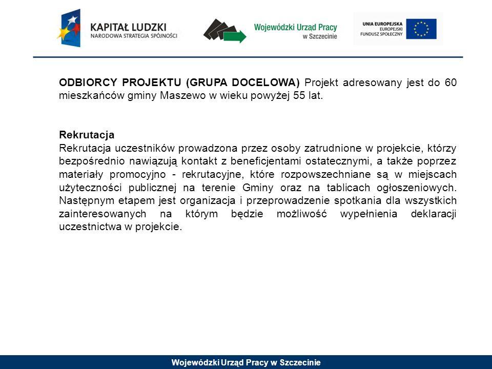 Wojewódzki Urząd Pracy w Szczecinie ODBIORCY PROJEKTU (GRUPA DOCELOWA) Projekt adresowany jest do 60 mieszkańców gminy Maszewo w wieku powyżej 55 lat.