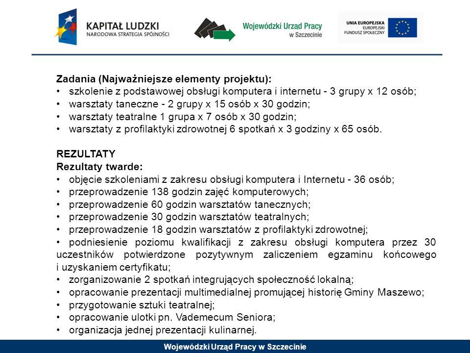 Wojewódzki Urząd Pracy w Szczecinie Zadania (Najważniejsze elementy projektu): szkolenie z podstawowej obsługi komputera i internetu - 3 grupy x 12 os
