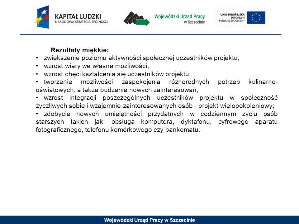 Wojewódzki Urząd Pracy w Szczecinie Rezultaty miękkie: zwiększenie poziomu aktywności społecznej uczestników projektu; wzrost wiary we własne możliwoś