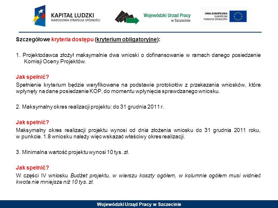 Wojewódzki Urząd Pracy w Szczecinie Szczegółowe kryteria dostępu (kryterium obligatoryjne): 1. Projektodawca złożył maksymalnie dwa wnioski o dofinans
