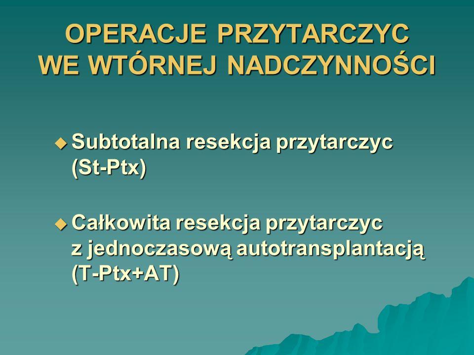 OPERACJE PRZYTARCZYC WE WTÓRNEJ NADCZYNNOŚCI Subtotalna resekcja przytarczyc (St-Ptx) Subtotalna resekcja przytarczyc (St-Ptx) Całkowita resekcja przy