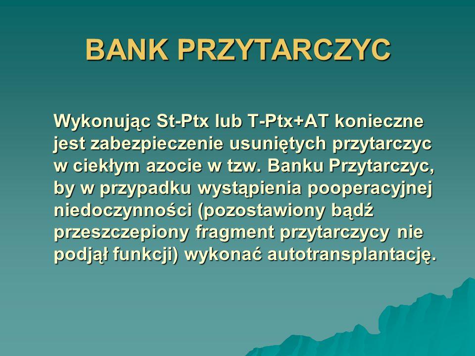 BANK PRZYTARCZYC Wykonując St-Ptx lub T-Ptx+AT konieczne jest zabezpieczenie usuniętych przytarczyc w ciekłym azocie w tzw. Banku Przytarczyc, by w pr