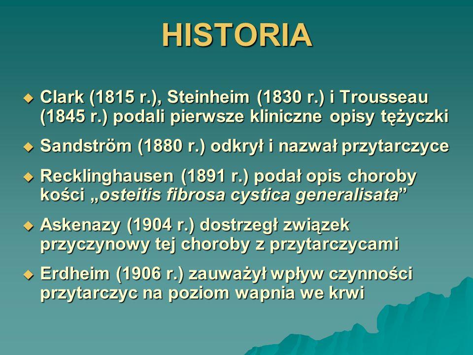 HISTORIA Clark (1815 r.), Steinheim (1830 r.) i Trousseau (1845 r.) podali pierwsze kliniczne opisy tężyczki Clark (1815 r.), Steinheim (1830 r.) i Tr