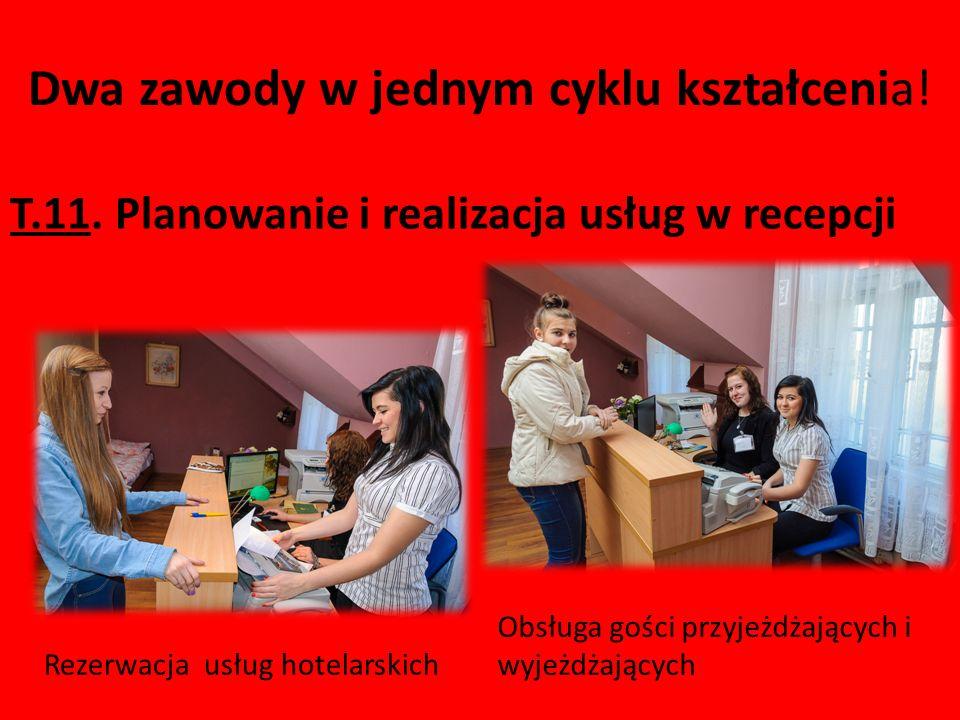 T.11. Planowanie i realizacja usług w recepcji Dwa zawody w jednym cyklu kształcenia! Rezerwacja usług hotelarskich Obsługa gości przyjeżdżających i w