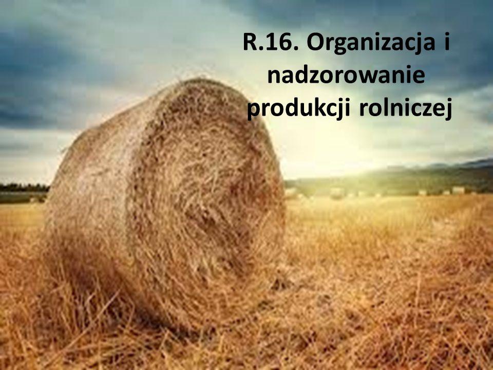 R.16. Organizacja i nadzorowanie produkcji rolniczej