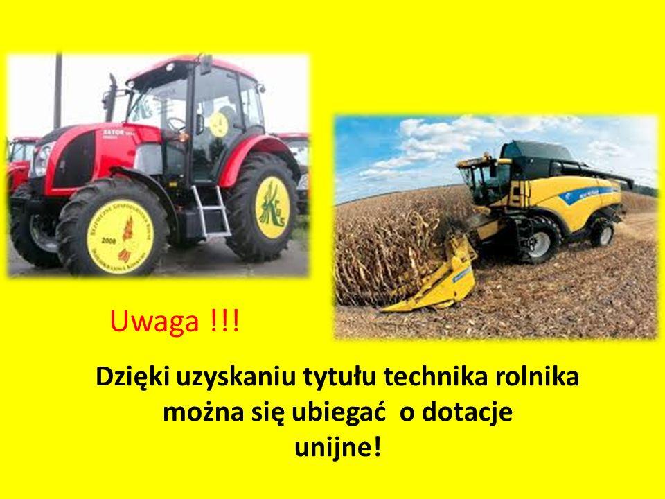 Dzięki uzyskaniu tytułu technika rolnika można się ubiegać o dotacje unijne! Uwaga !!!