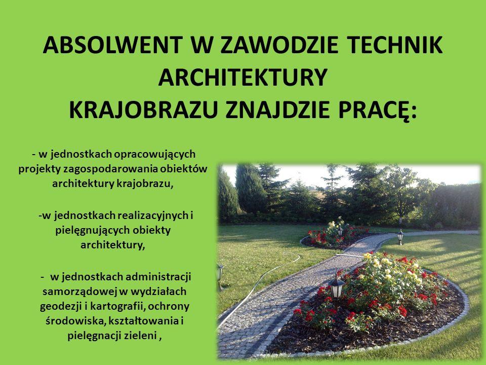 ABSOLWENT W ZAWODZIE TECHNIK ARCHITEKTURY KRAJOBRAZU ZNAJDZIE PRACĘ: - w jednostkach opracowujących projekty zagospodarowania obiektów architektury kr