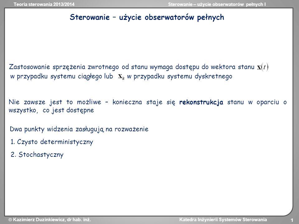 Teoria sterowania 2013/2014Sterowanie – użycie obserwatorów pełnych I Kazimierz Duzinkiewicz, dr hab. inż. Katedra Inżynierii Systemów Sterowania 1 St