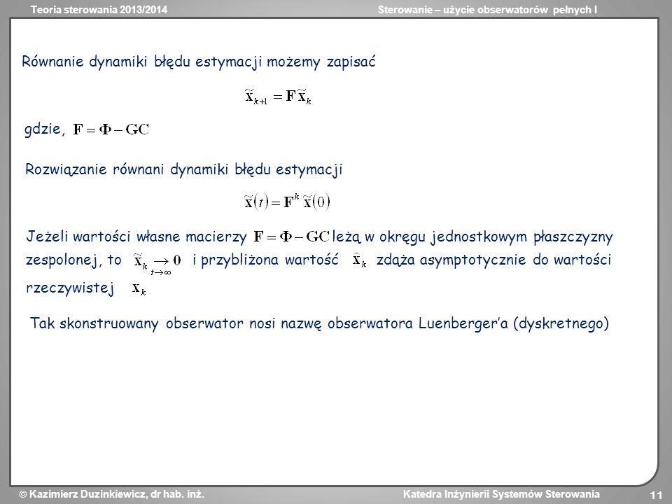 Teoria sterowania 2013/2014Sterowanie – użycie obserwatorów pełnych I Kazimierz Duzinkiewicz, dr hab. inż. Katedra Inżynierii Systemów Sterowania 11 R